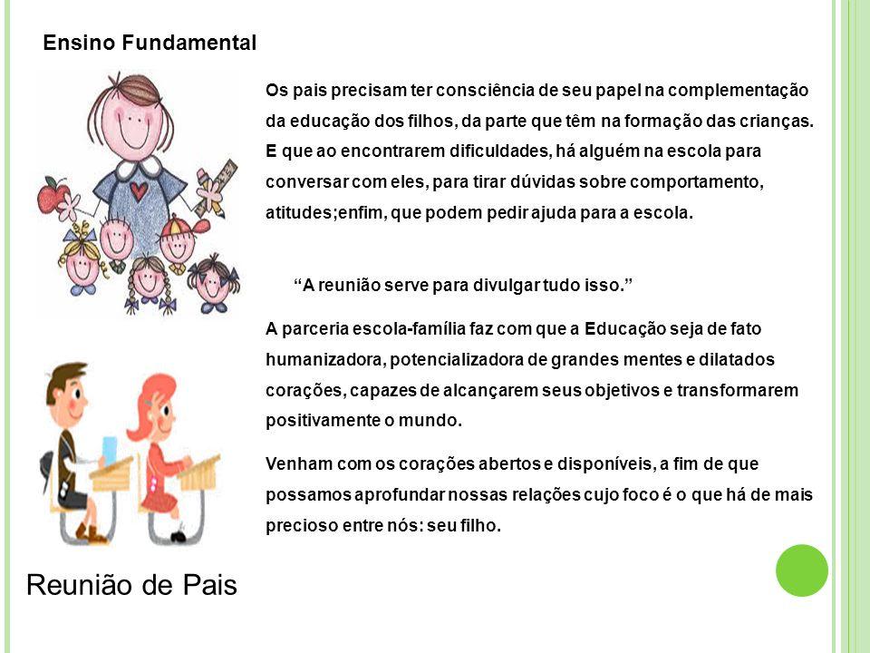 Os pais precisam ter consciência de seu papel na complementação da educação dos filhos, da parte que têm na formação das crianças. E que ao encontrare