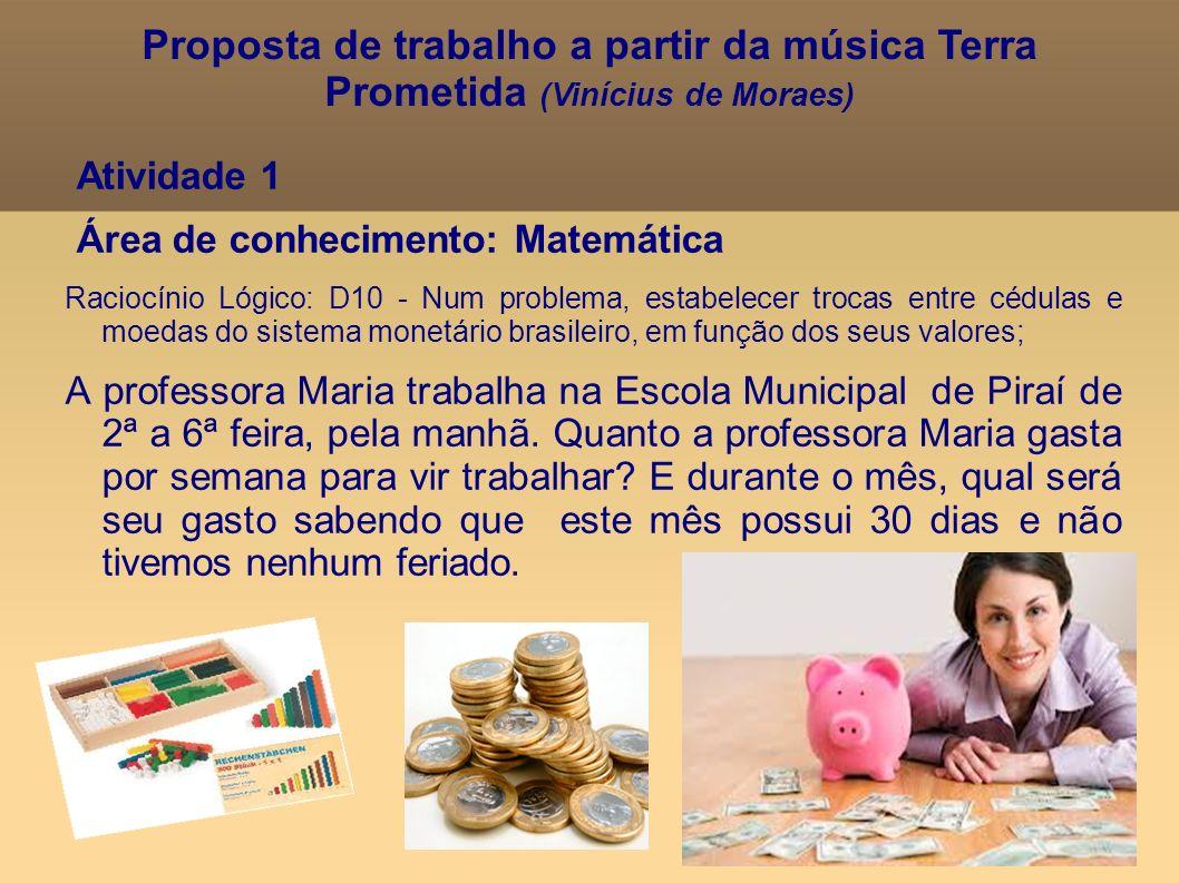 Atividade 1 Área de conhecimento: Matemática Raciocínio Lógico: D10 - Num problema, estabelecer trocas entre cédulas e moedas do sistema monetário bra