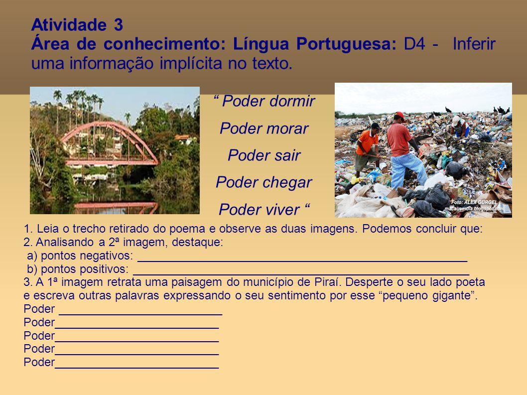 Atividade 3 Área de conhecimento: Língua Portuguesa: D4 - Inferir uma informação implícita no texto. Poder dormir Poder morar Poder sair Poder chegar