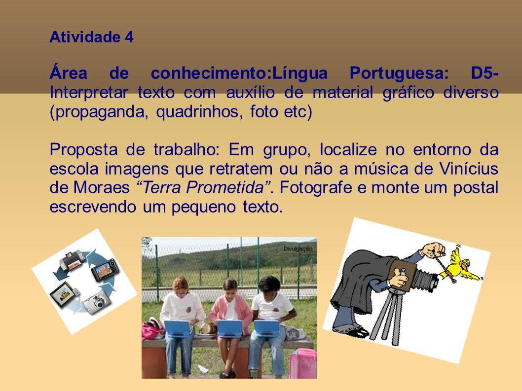 Atividade 4 Área de conhecimento:Língua Portuguesa: D5- Interpretar texto com auxílio de material gráfico diverso (propaganda, quadrinhos, foto etc) P