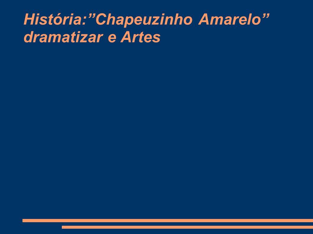 História:Chapeuzinho Amarelo dramatizar e Artes