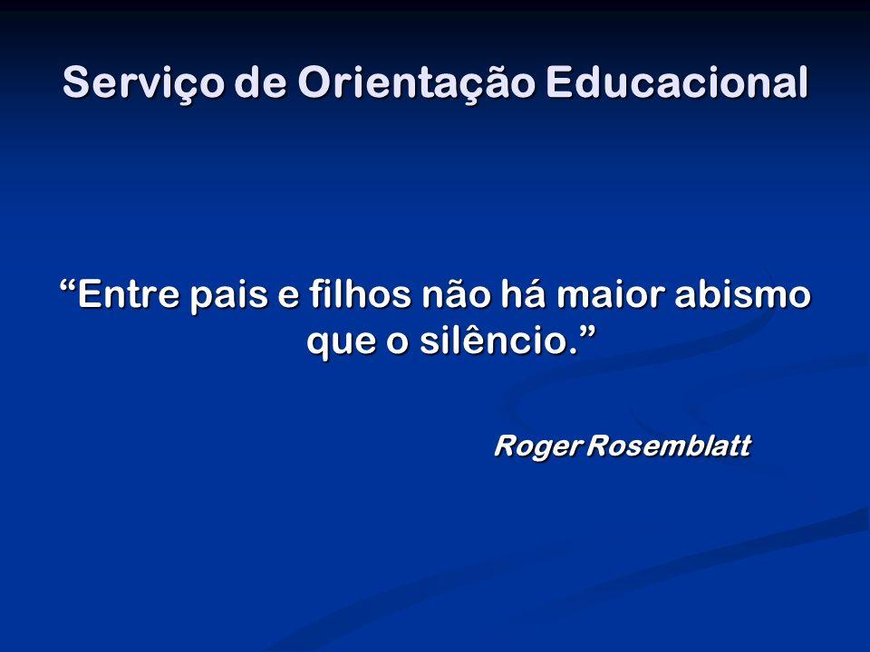 Serviço de Orientação Educacional Entre pais e filhos não há maior abismo que o silêncio.