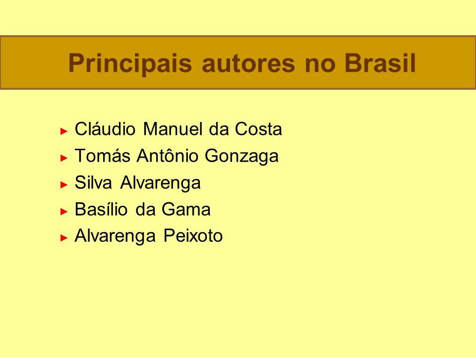 Principais autores no Brasil Cláudio Manuel da Costa Tomás Antônio Gonzaga Silva Alvarenga Basílio da Gama Alvarenga Peixoto