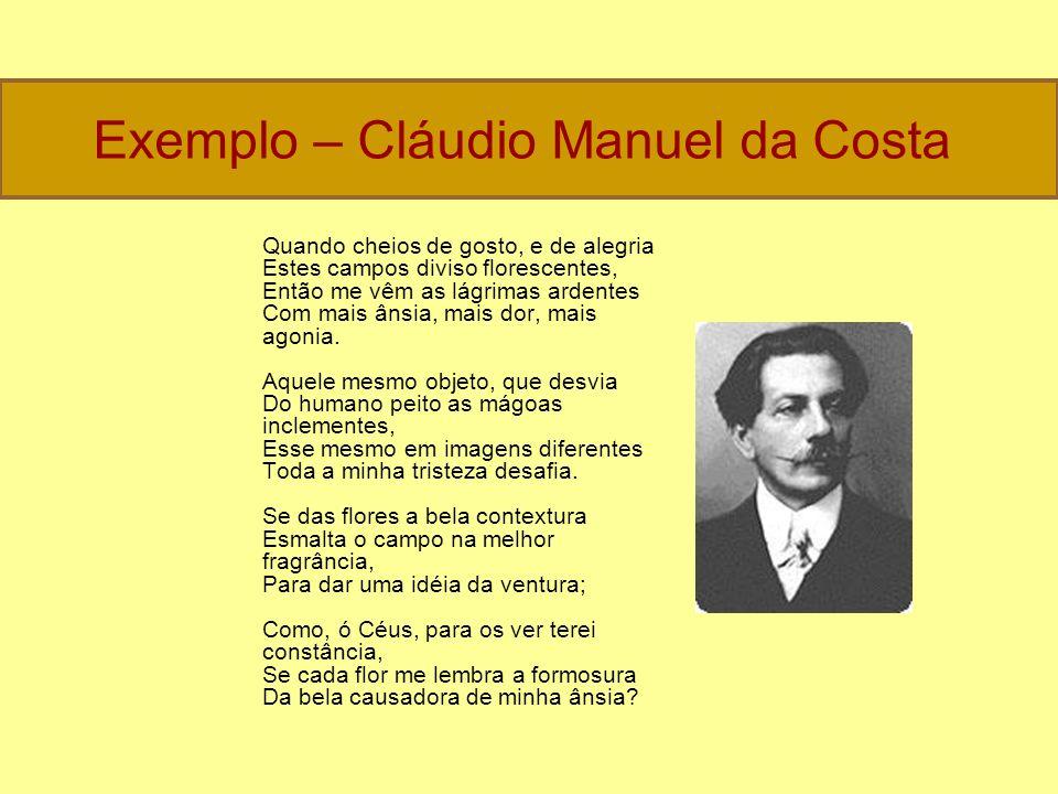 Exemplo – Cláudio Manuel da Costa Quando cheios de gosto, e de alegria Estes campos diviso florescentes, Então me vêm as lágrimas ardentes Com mais ân