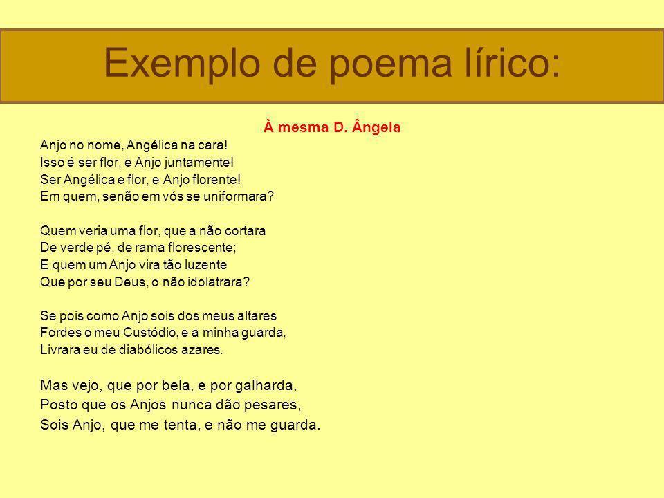 Exemplo de poema lírico: À mesma D.Ângela Anjo no nome, Angélica na cara.