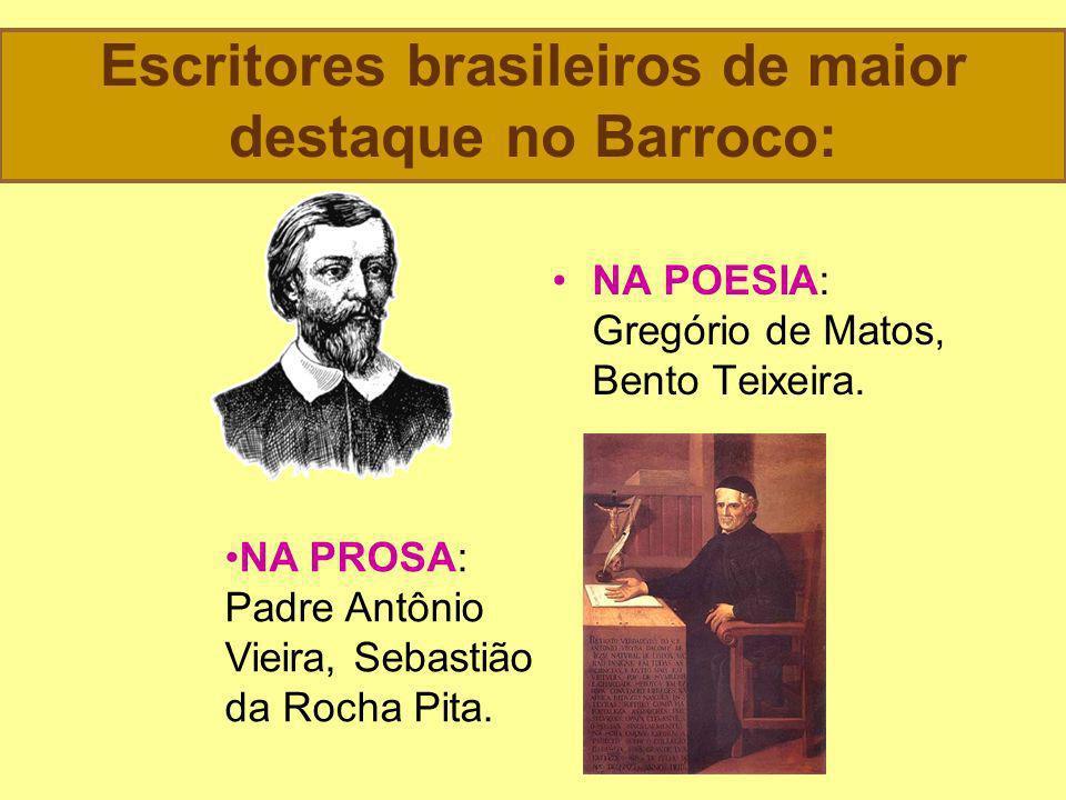 Escritores brasileiros de maior destaque no Barroco: NA POESIA: Gregório de Matos, Bento Teixeira.