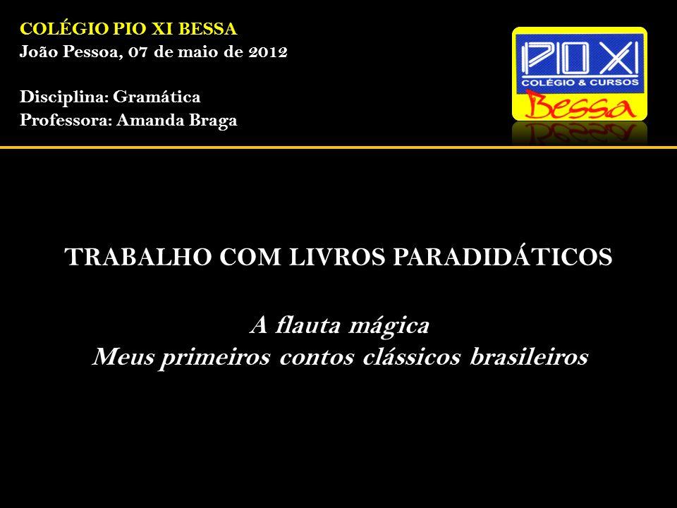 COLÉGIO PIO XI BESSA João Pessoa, 07 de maio de 2012 Disciplina: Gramática Professora: Amanda Braga TRABALHO COM LIVROS PARADIDÁTICOS A flauta mágica