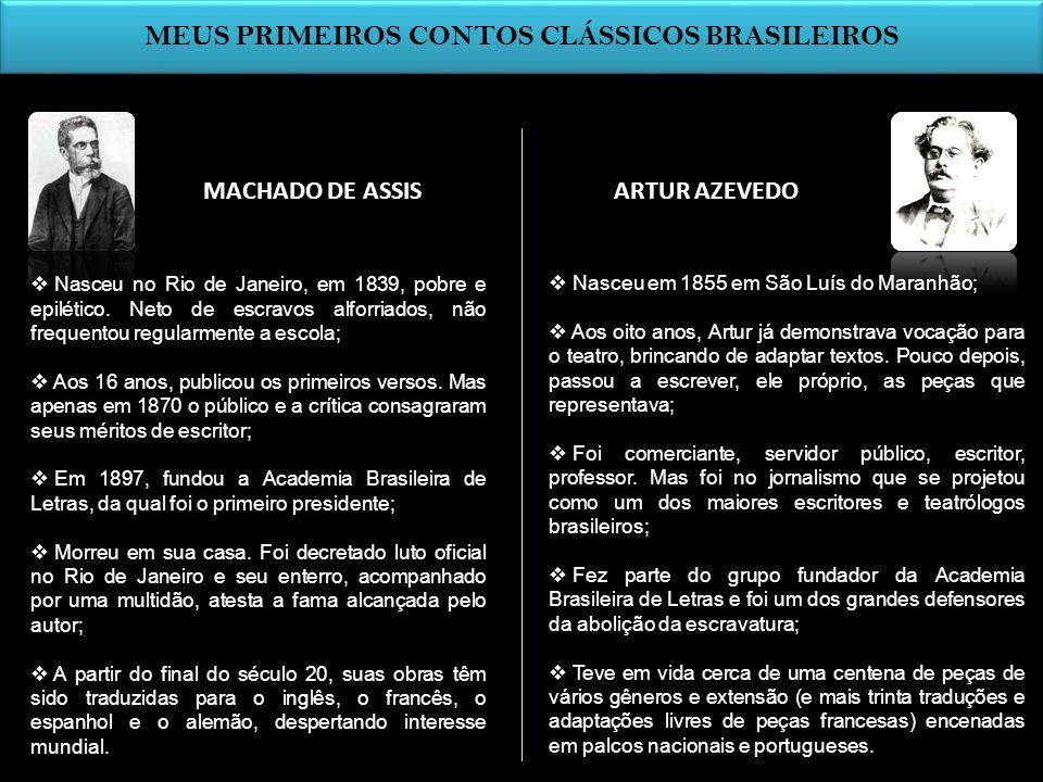 MACHADO DE ASSISARTUR AZEVEDO MEUS PRIMEIROS CONTOS CLÁSSICOS BRASILEIROS Nasceu no Rio de Janeiro, em 1839, pobre e epilético. Neto de escravos alfor