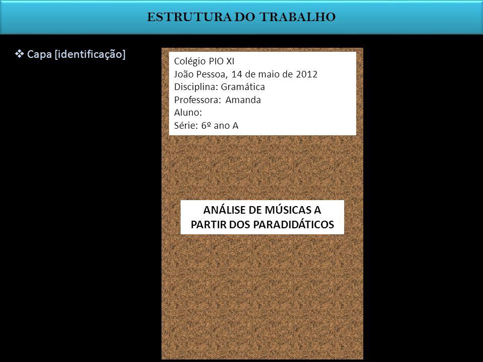 ESTRUTURA DO TRABALHO Capa [identificação] Colégio PIO XI João Pessoa, 14 de maio de 2012 Disciplina: Gramática Professora: Amanda Aluno: Série: 6º an