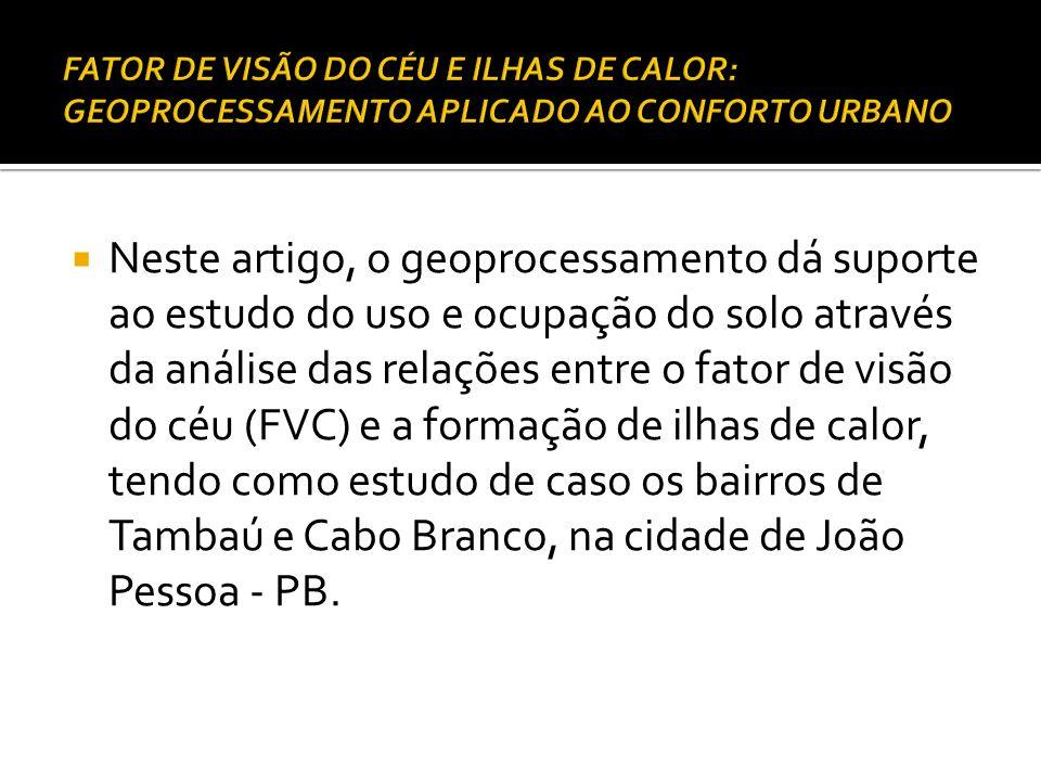 Neste artigo, o geoprocessamento dá suporte ao estudo do uso e ocupação do solo através da análise das relações entre o fator de visão do céu (FVC) e