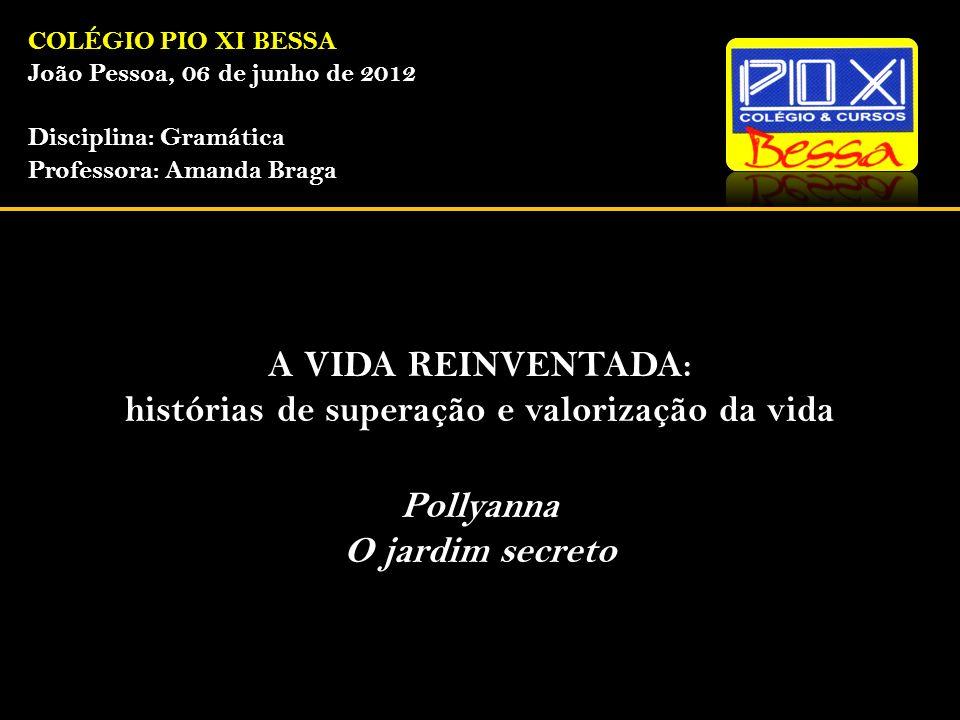 COLÉGIO PIO XI BESSA João Pessoa, 06 de junho de 2012 Disciplina: Gramática Professora: Amanda Braga A VIDA REINVENTADA: histórias de superação e valo