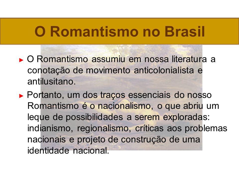 O Romantismo assumiu em nossa literatura a conotação de movimento anticolonialista e antilusitano.