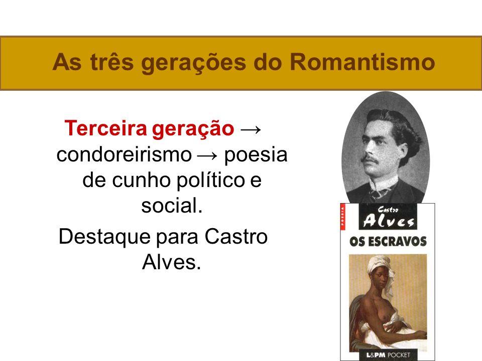 As três gerações do Romantismo Terceira geração condoreirismo poesia de cunho político e social.