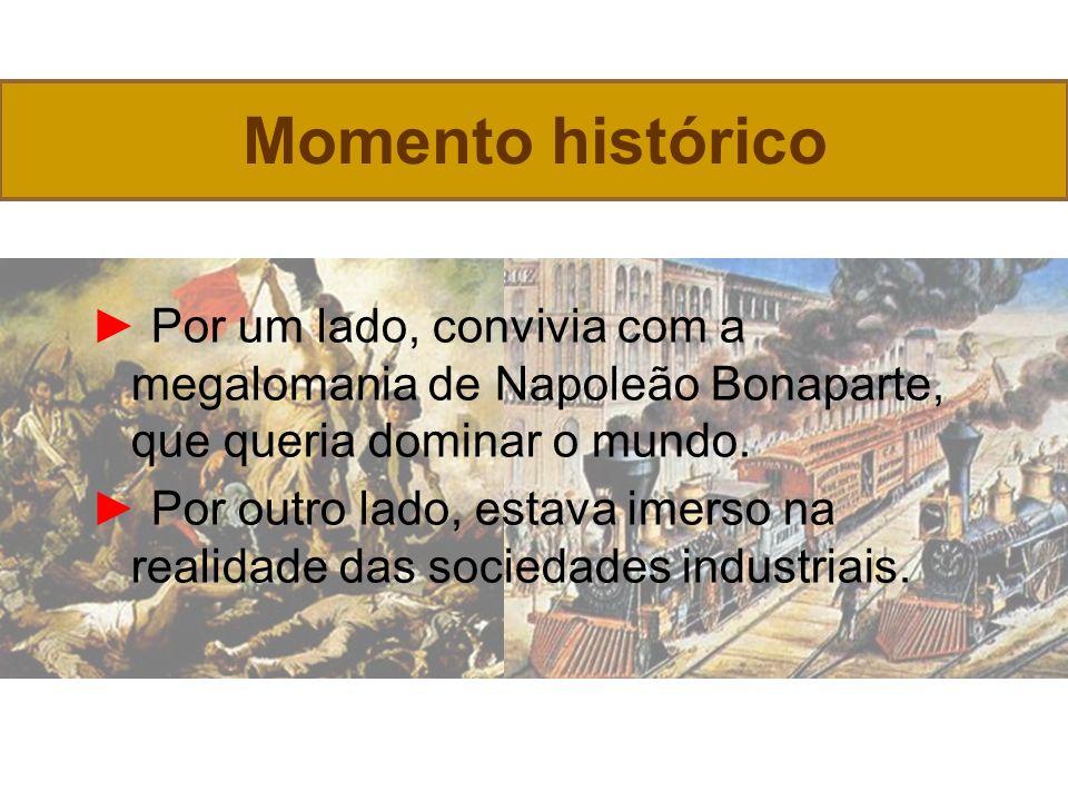 Momento histórico Por um lado, convivia com a megalomania de Napoleão Bonaparte, que queria dominar o mundo.