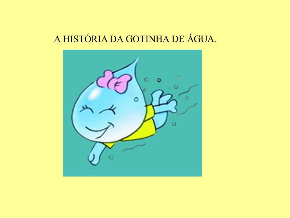 A HISTÓRIA DA GOTINHA DE ÁGUA.