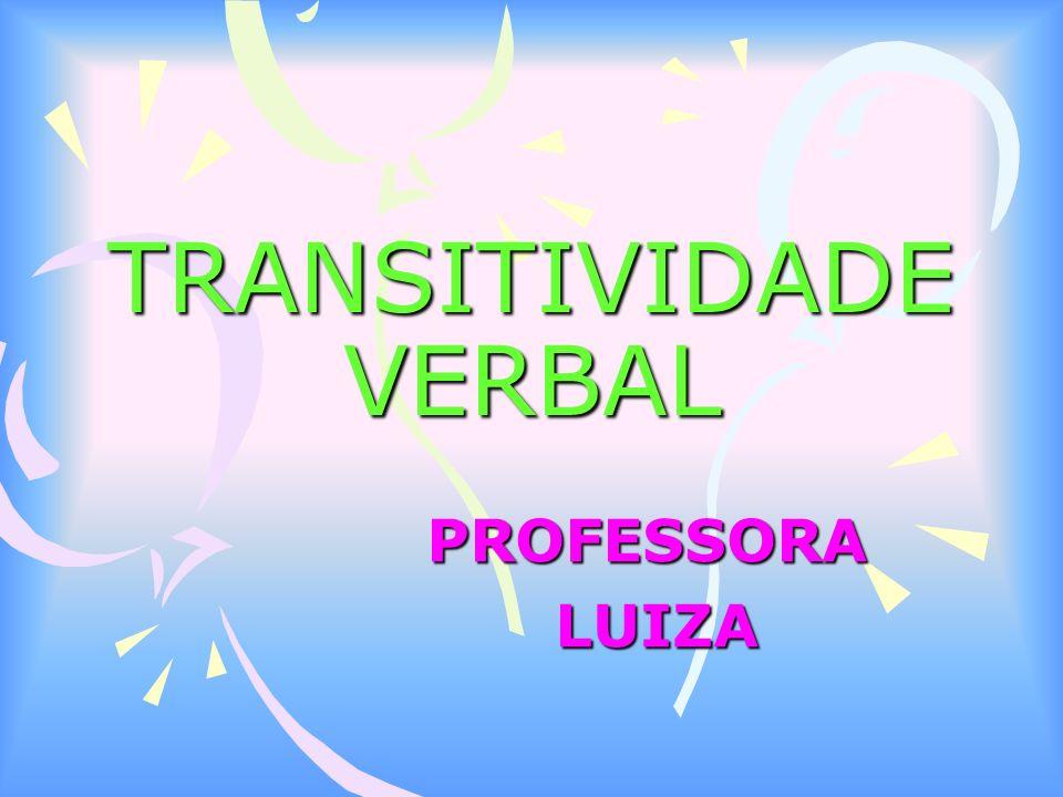 TRANSITIVIDADE VERBAL PROFESSORA LUIZA LUIZA