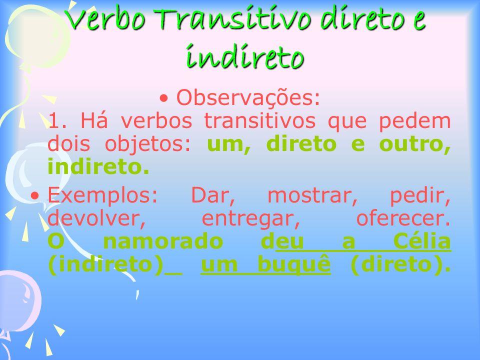 Verbo Transitivo direto e indireto Observações: 1.
