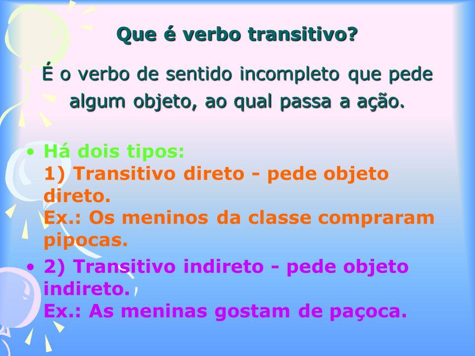 Que é verbo transitivo.