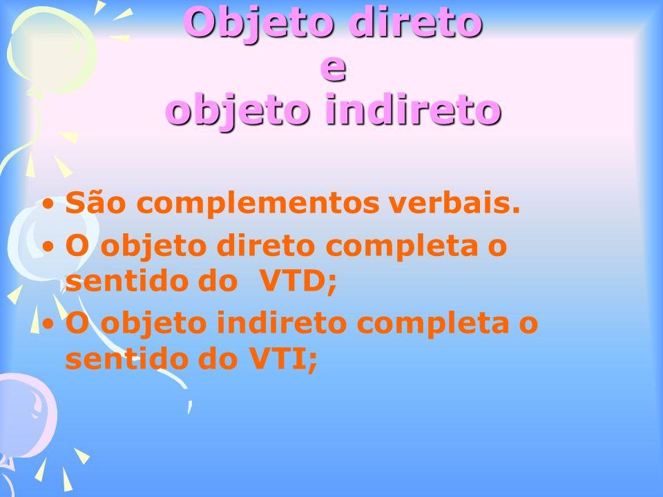 Objeto direto e objeto indireto São complementos verbais.