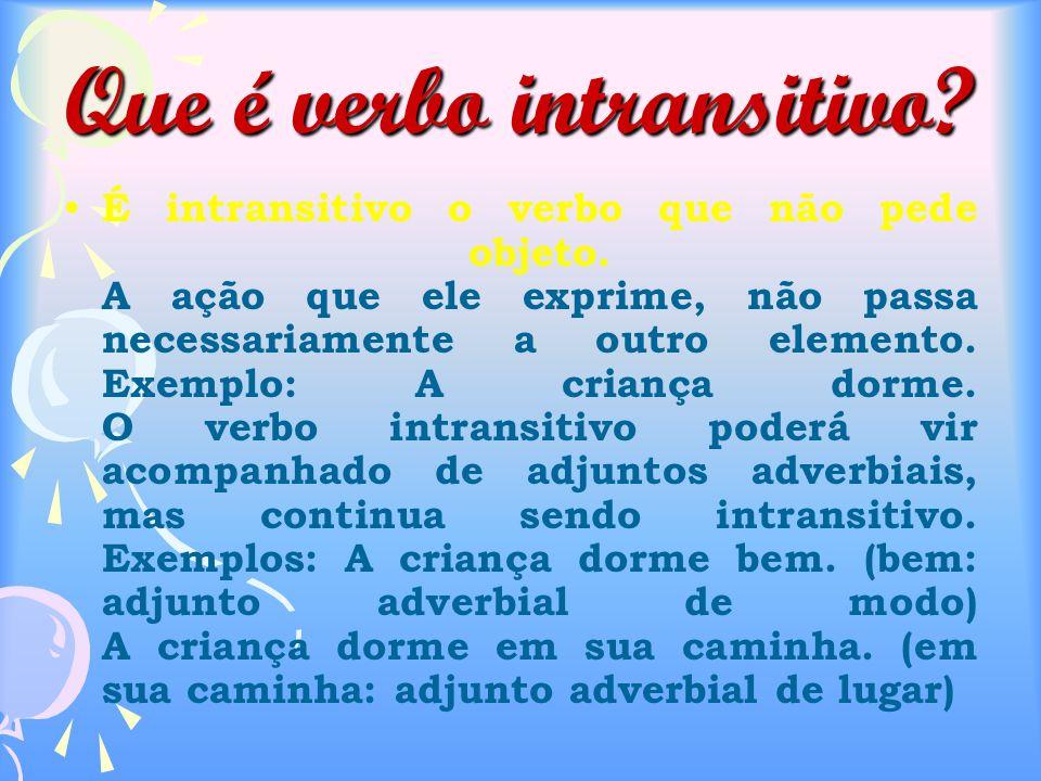 Que é verbo intransitivo.É intransitivo o verbo que não pede objeto.