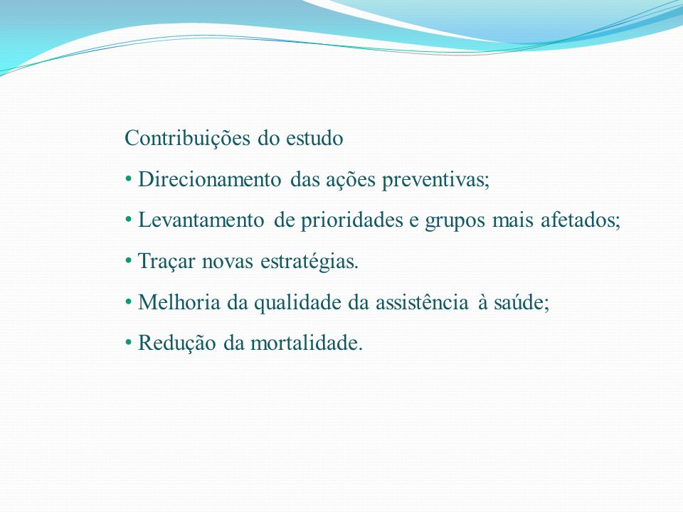 Contribuições do estudo Direcionamento das ações preventivas; Levantamento de prioridades e grupos mais afetados; Traçar novas estratégias. Melhoria d