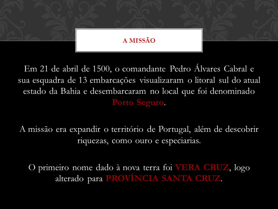 Em 21 de abril de 1500, o comandante Pedro Álvares Cabral e sua esquadra de 13 embarcações visualizaram o litoral sul do atual estado da Bahia e desem