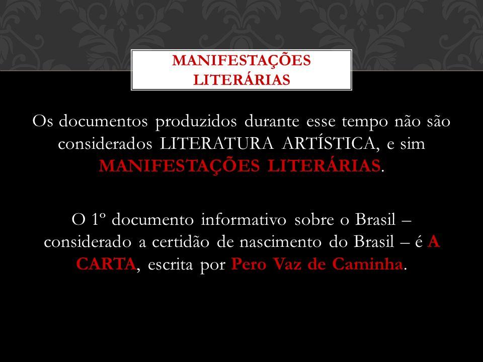 Os documentos produzidos durante esse tempo não são considerados LITERATURA ARTÍSTICA, e sim MANIFESTAÇÕES LITERÁRIAS. O 1º documento informativo sobr