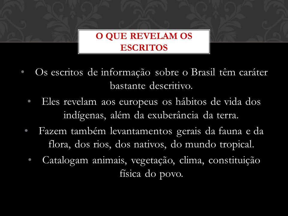 Os primeiros cronistas nas terras brasileiras passeiam por diversas áreas do conhecimento humano: Geografia; Botânica; Zoologia; Etnografia.