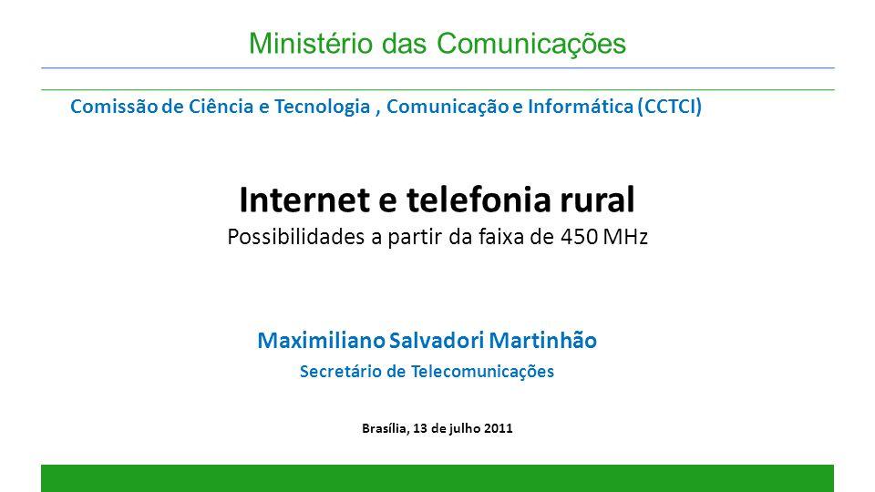 Internet e telefonia rural Possibilidades a partir da faixa de 450 MHz Brasília, 13 de julho 2011 Ministério das Comunicações Maximiliano Salvadori Ma