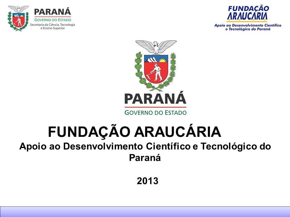 FUNDAÇÃO ARAUCÁRIA Apoio ao Desenvolvimento Científico e Tecnológico do Paraná 2013