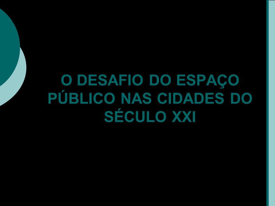 O DESAFIO DO ESPAÇO PÚBLICO NAS CIDADES DO SÉCULO XXI