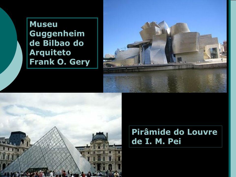 Museu Guggenheim de Bilbao do Arquiteto Frank O. Gery Pirâmide do Louvre de I. M. Pei