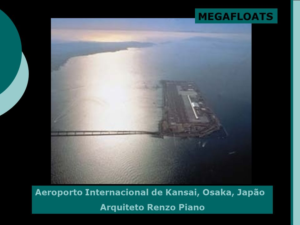 Aeroporto Internacional de Kansai, Osaka, Japão Arquiteto Renzo Piano MEGAFLOATS