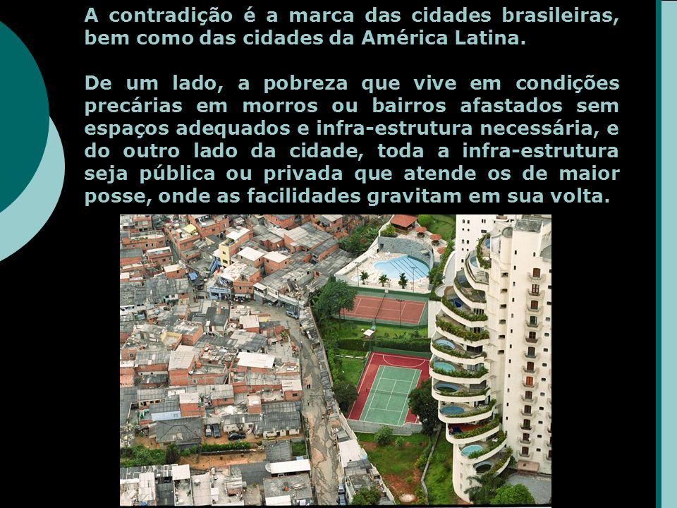 A contradição é a marca das cidades brasileiras, bem como das cidades da América Latina.