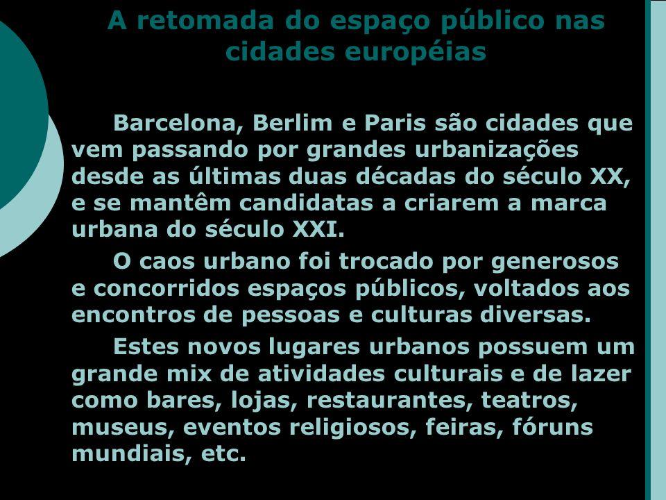 A retomada do espaço público nas cidades européias Barcelona, Berlim e Paris são cidades que vem passando por grandes urbanizações desde as últimas duas décadas do século XX, e se mantêm candidatas a criarem a marca urbana do século XXI.