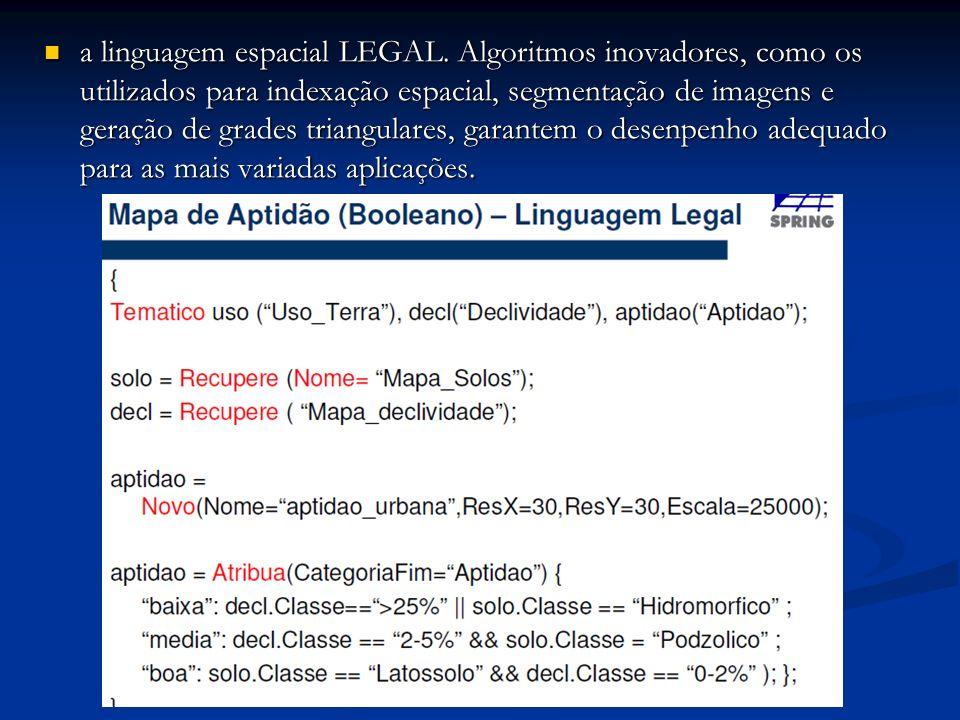a linguagem espacial LEGAL. Algoritmos inovadores, como os utilizados para indexação espacial, segmentação de imagens e geração de grades triangulares