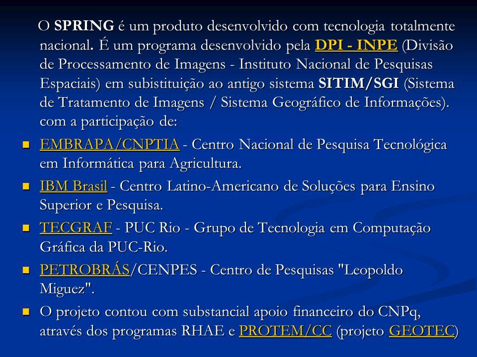 O SPRING é um produto desenvolvido com tecnologia totalmente nacional. É um programa desenvolvido pela DPI - INPE (Divisão de Processamento de Imagens