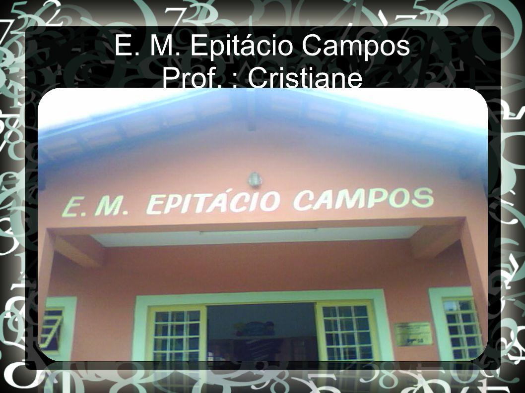 E. M. Epitácio Campos Prof. : Cristiane