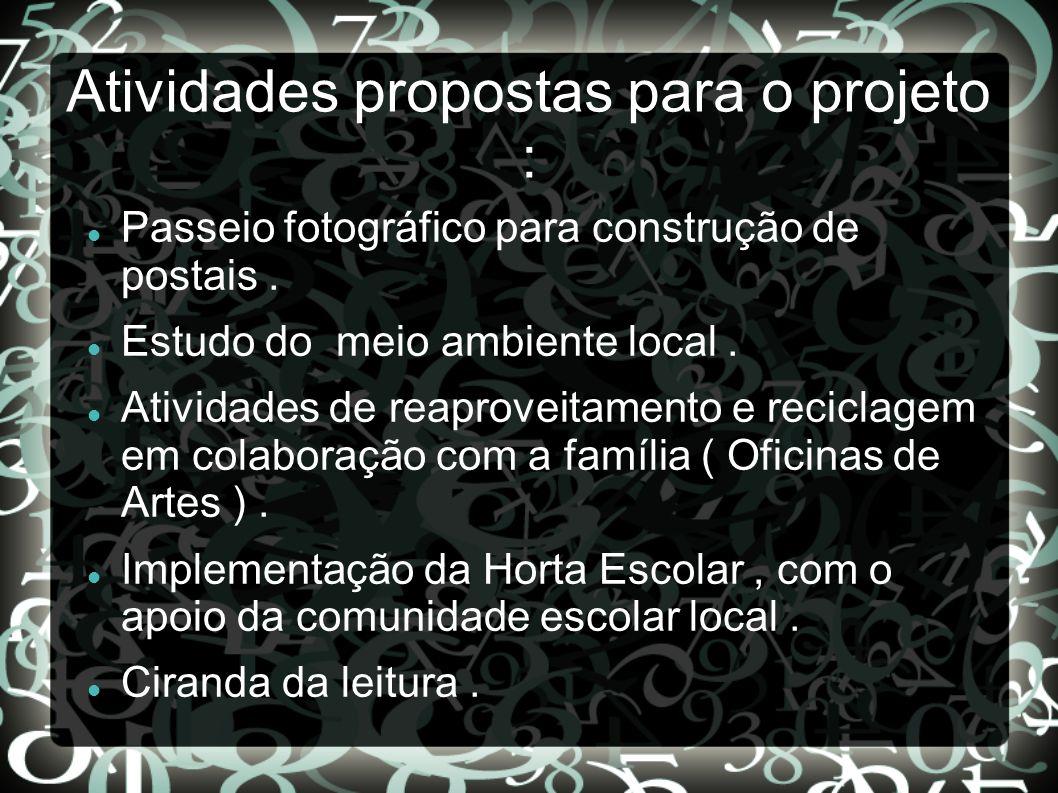 Atividades propostas para o projeto : Passeio fotográfico para construção de postais. Estudo do meio ambiente local. Atividades de reaproveitamento e