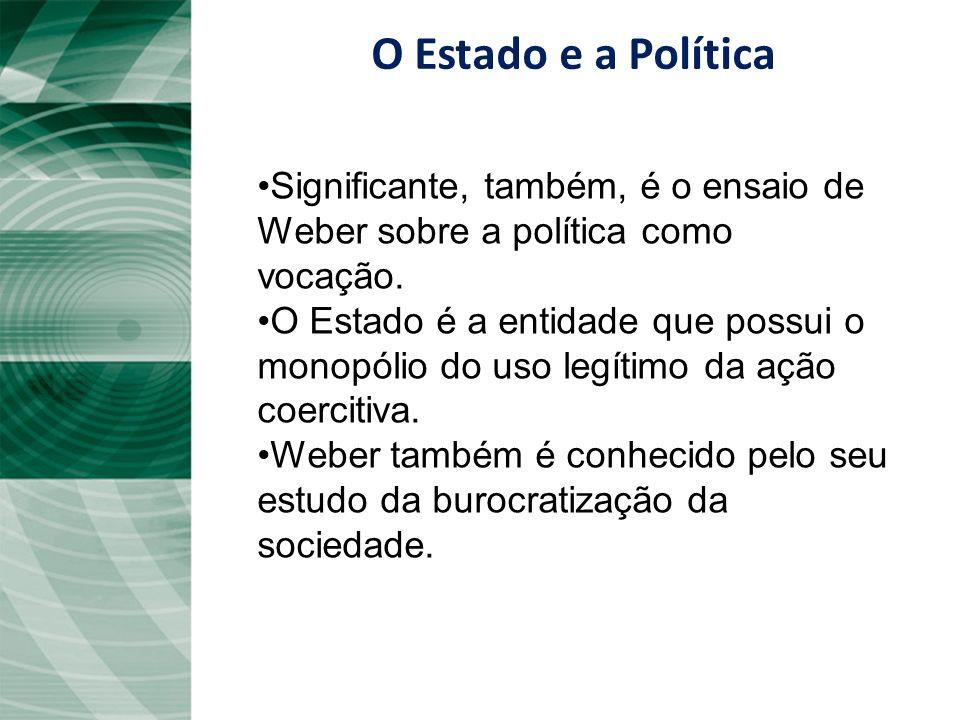O Estado e a Política Significante, também, é o ensaio de Weber sobre a política como vocação. O Estado é a entidade que possui o monopólio do uso leg