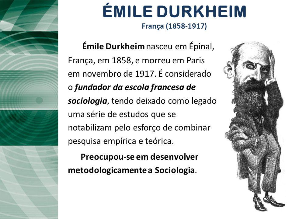 ÉMILE DURKHEIM França (1858-1917) Émile Durkheim nasceu em Épinal,, França, em 1858, e morreu em Paris em novembro de 1917. É considerado o fundador d