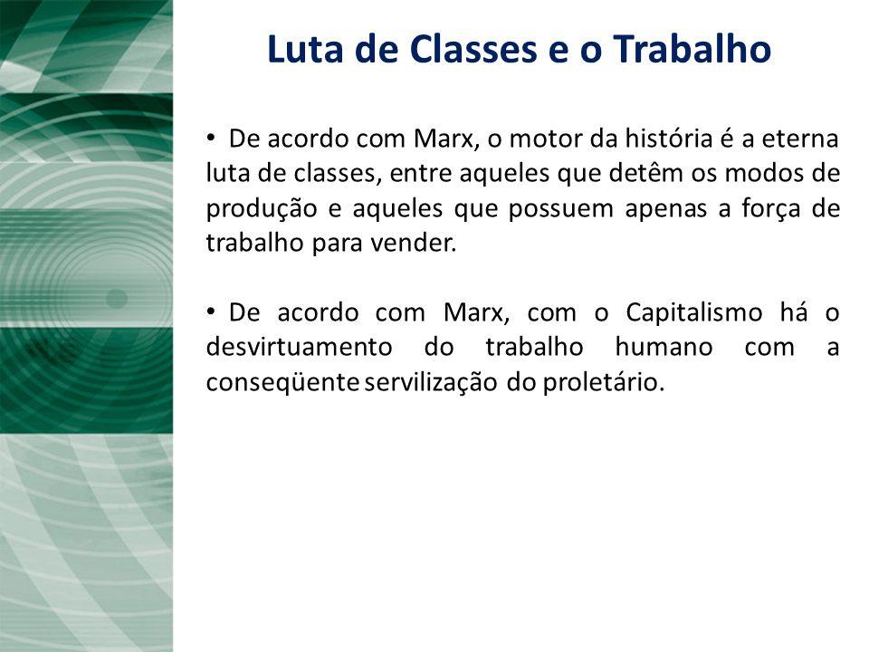De acordo com Marx, o motor da história é a eterna luta de classes, entre aqueles que detêm os modos de produção e aqueles que possuem apenas a força
