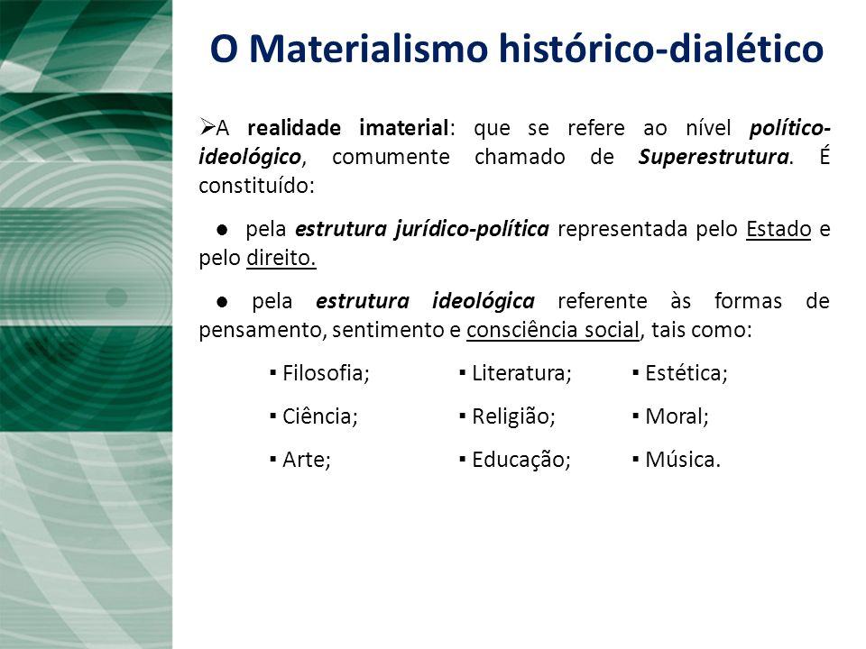 O Materialismo histórico-dialético A realidade imaterial: que se refere ao nível político- ideológico, comumente chamado de Superestrutura. É constitu