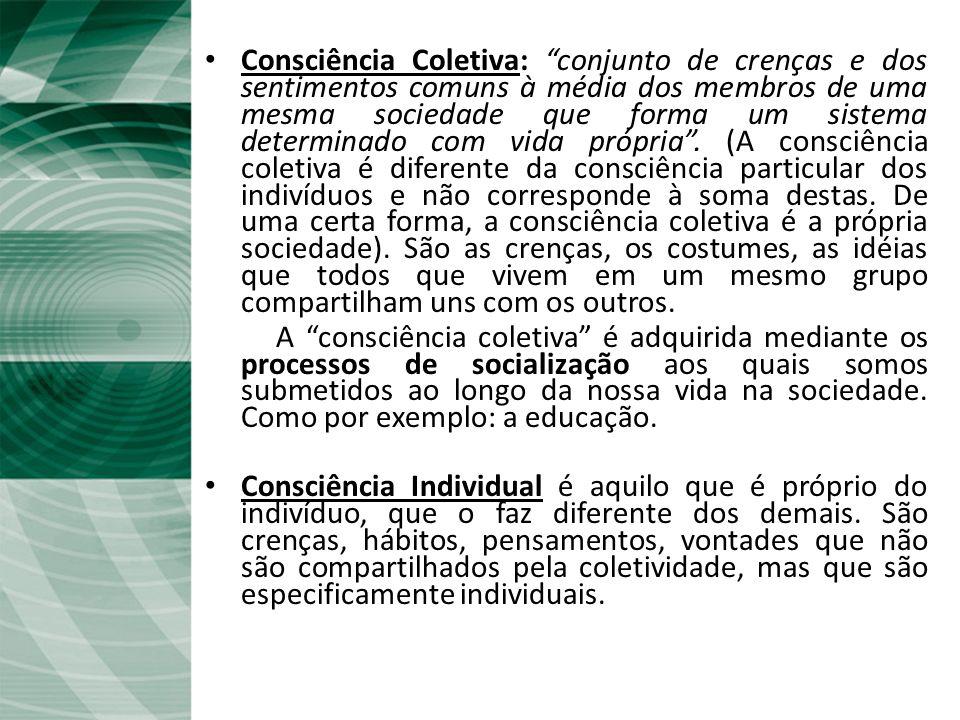 Fato Social e Consciência Coletiva Consciência Coletiva: conjunto de crenças e dos sentimentos comuns à média dos membros de uma mesma sociedade que f