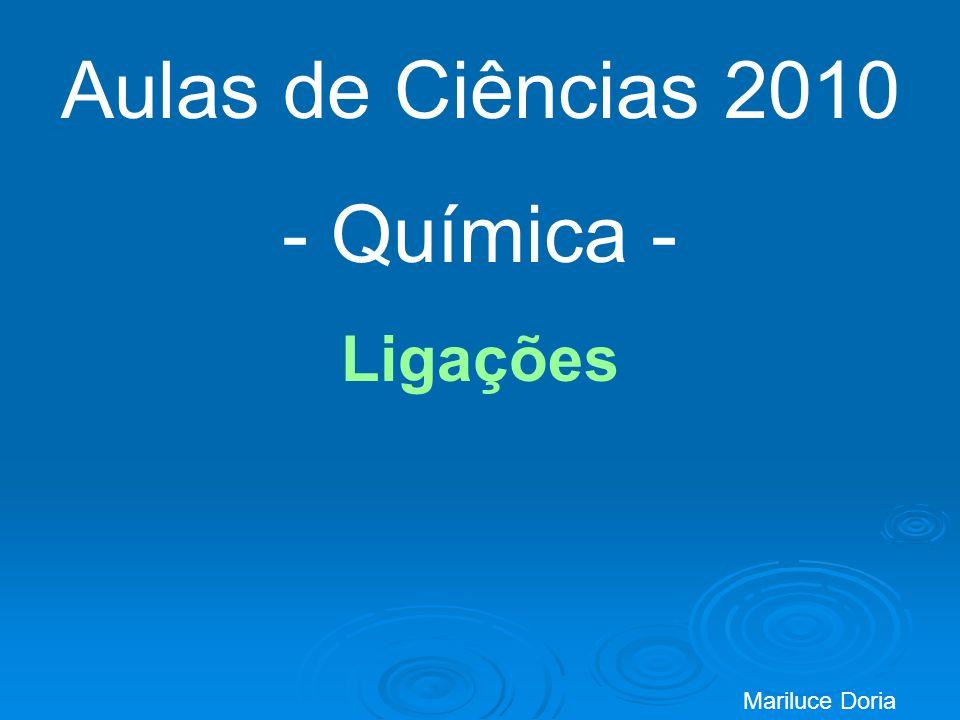 Aulas de Ciências 2010 - Química - Ligações Mariluce Doria