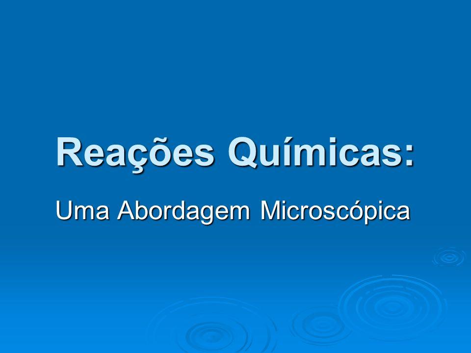 Uma Abordagem Microscópica Reações Químicas: