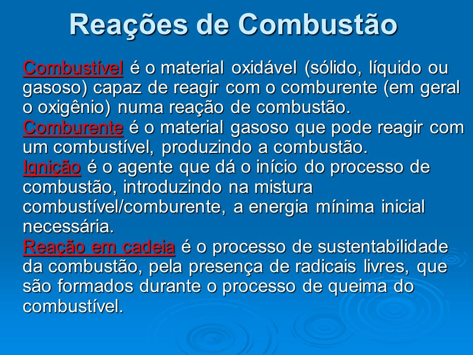 Combustível é o material oxidável (sólido, líquido ou gasoso) capaz de reagir com o comburente (em geral o oxigênio) numa reação de combustão. Combure