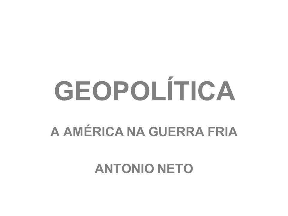 GEOPOLÍTICA A AMÉRICA NA GUERRA FRIA ANTONIO NETO