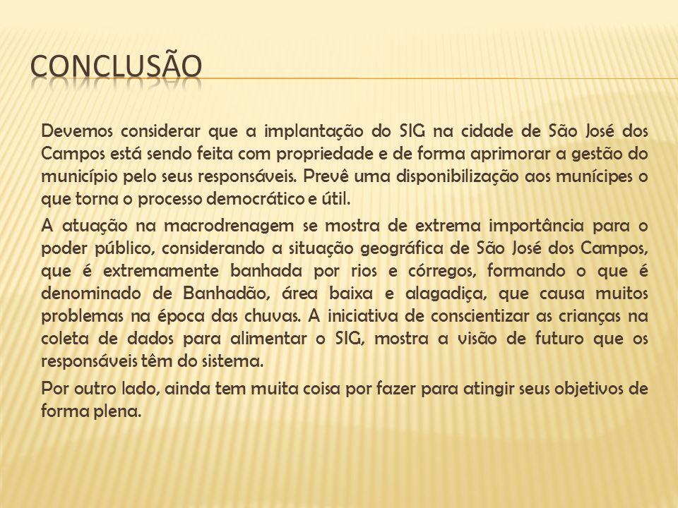 Devemos considerar que a implantação do SIG na cidade de São José dos Campos está sendo feita com propriedade e de forma aprimorar a gestão do municíp