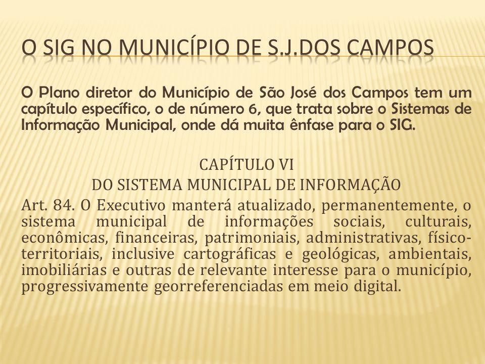 O Plano diretor do Município de São José dos Campos tem um capítulo específico, o de número 6, que trata sobre o Sistemas de Informação Municipal, ond